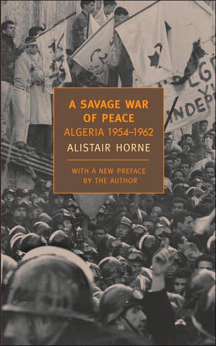 Alistair Horne - A Savage War of Peace - Algeria 1954-1962