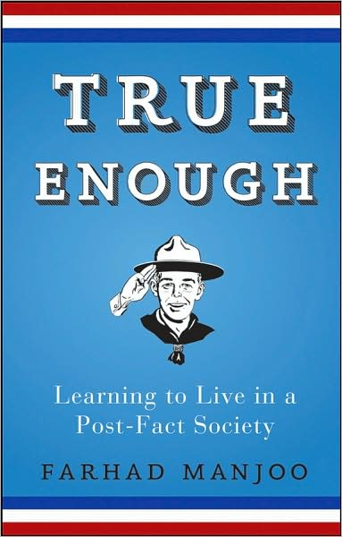 Farhad Manjoo - True Enough - Learning to Live in a Post-Fact Society