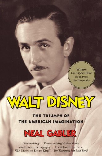 Neal Gabler - Walt Disney: The Triumph of the American Imagination