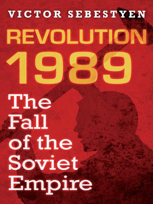 Victor Sebestyen - Revolution 1989: The Fall of the Soviet Empire