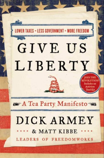 Dick Armey, Matt Kibbe - Give Us Liberty: A Tea Party Manifesto (2010)