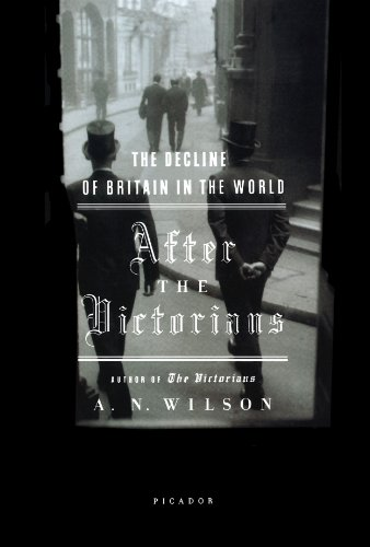 A. N. Wilson - After the Victorians - The decline of Britain in the world