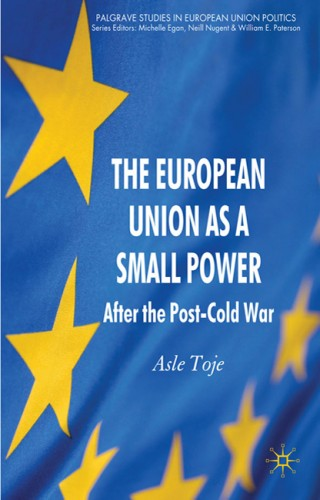 Asle Toje - The European Union as a Small Power - After the Post-Cold War (2010)
