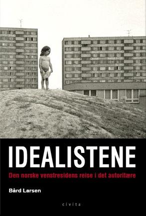 Bård Larsen - Idealistene, Den norske venstresidens reise i det autoritære