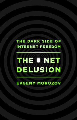 Evgeny Morozov - The Net Delusion (2011)