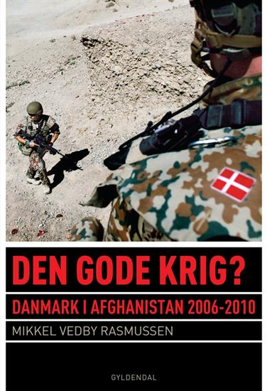 Mikkel Vedby Rasmussen - Den gode krig, Danmark i Afghanistan 2006-2010