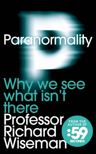 Richard Wiseman - Paranormality, Why We See What Isn't There (2011)