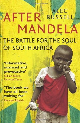 Alec Russell - After Mandela, The Battle for the Soul of South Africa (2009)