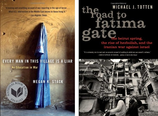 Megan K. Stack - Every Man in this Village is a Liar, Michael J. Totten - The Road to Fatima Gate