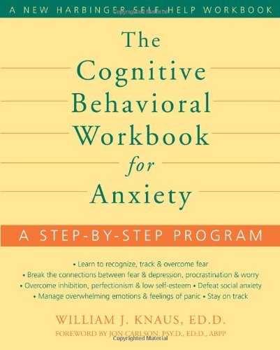 William J Knaus - The Cognitive Behavioral Workbook for Anxiety (2008)